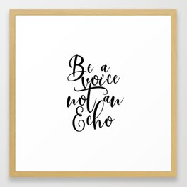 Be A Voice Not An Echo Printable Poster, Wall Art, Typography Printable, Quote Sign, Inspirational P Framed Art Print
