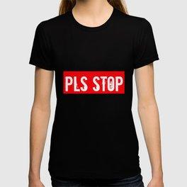 Pls Stop Apparel T-shirt