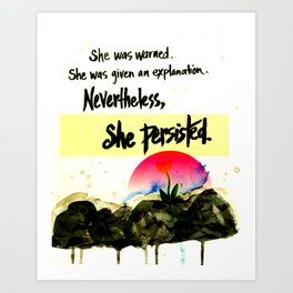 Nevertheless, She Persisted - nature - feminism Art Print