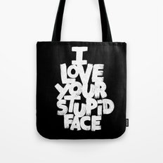I LOVE YOUR STUPID FACE Tote Bag