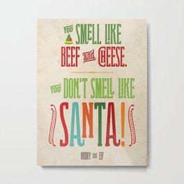 Buddy the Elf! You don't smell like Santa! Metal Print