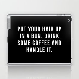 Put Your Hair Up In A Bun, Drink Some Coffee And Handle It. Laptop & iPad Skin
