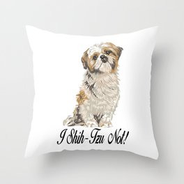 I Shih-Tzu Not! Throw Pillow