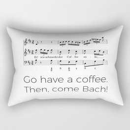 Go have a coffee. Then, come Bach! Rectangular Pillow