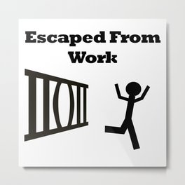 Escaped From Work Metal Print