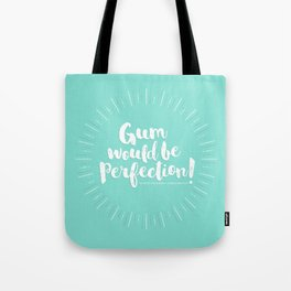 Gum would be perfection! Tote Bag