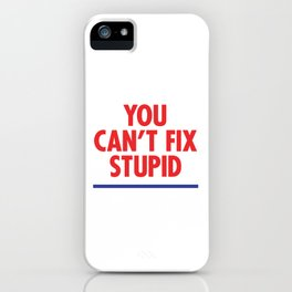 You Can't Fix Stupid iPhone Case