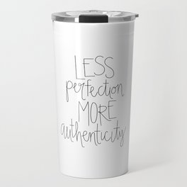 Less Perfection More Authenticity Travel Mug