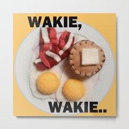 Wakie Wakie Metal Print