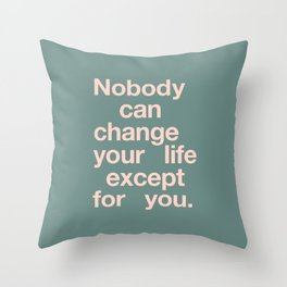 No One Can Change Your Life Except For You Throw Pillow