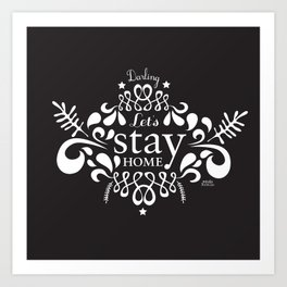 Darling, let`s stay home. Art Print