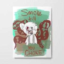 smoke  till you choke Metal Print