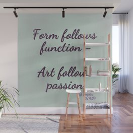 Form follows function - Art follows passion  Wall Mural