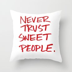 Never Trust Sweet People. Throw Pillow