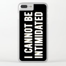 I CANNOT BE INTIMIDATED Clear iPhone Case