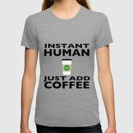 Instant Human - Just Add Coffee T-shirt