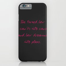 She turned her can'ts into cans, message to strong women. Inspiration typography, motivate, woman, iPhone 6s Slim Case