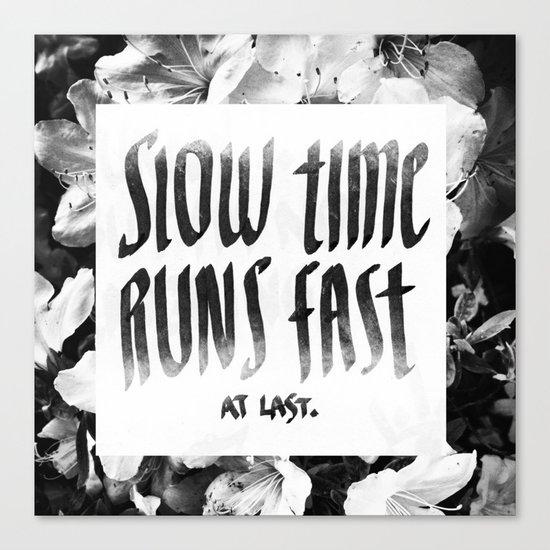 Slow Time Runs Fast (At Last) Canvas Print