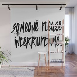 Someone Please Interrupt Me Wall Mural