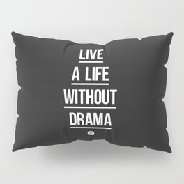 Live A Life Without Drama Pillow Sham