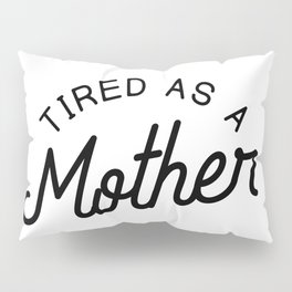 Tired as a Mother - black Pillow Sham