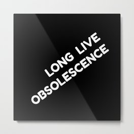Long Live Obsolescence: White Metal Print