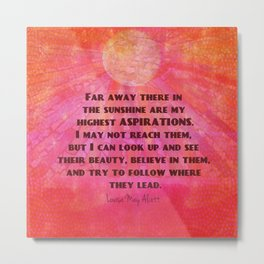 Highest Aspirations quote Louisa May Alcott Metal Print