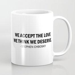 We accept the love we think we deserve. Coffee Mug