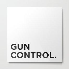 Gun Control. Period. Metal Print