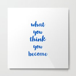 what you think you become - inspirational quote Metal Print