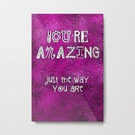 You're Amazing Metal Print