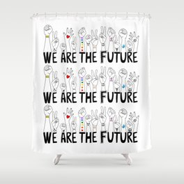 We Are The Future Shower Curtain