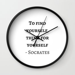 Greek Philosophy Quotes - Socrates - To find yourself think for yourself Wall Clock