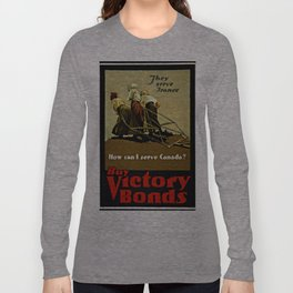 """""""They serve France--How can I serve Canada? Buy Victory Bonds"""" Long Sleeve T-shirt"""