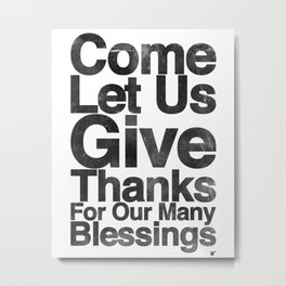 COME, LET US GIVE THANKS FOR OUR MANY BLESSINGS (A Prayer of Gratitude) Metal Print