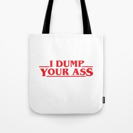 I dump your ass, stranger thing gift Tote Bag