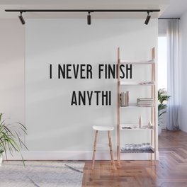 Never finish anything | funny gift Wall Mural