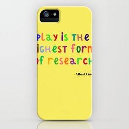 Inspirational, Motivational, Typography Quote by Albert Einstein; Play is Research iPhone Case