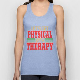Let's Get Physical with Therapy. Independence With Therapy. Get up, get better, get here! Physic Unisex Tank Top