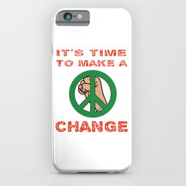This is the awesome revolutionary Tshirt Those who make peaceful revolution TIME TO MAKE A CHANGE iPhone Case
