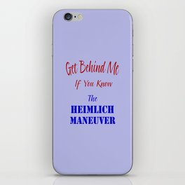 Get Behind Me If You Know The Heimlich Maneuver T - Shirt and most products iPhone Skin