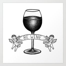 Be Wine Art Print