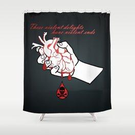 Violent delights have violent ends Shower Curtain