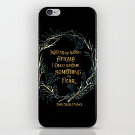 Instead of being afraid, I could become something to fear. The Cruel Prince iPhone Skin