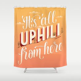 It's All Uphill From Here Shower Curtain