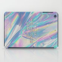 hologram iPad Cases featuring I LIVE IN A HOLOGRAM WITH YOU... by Beauty Killer Art