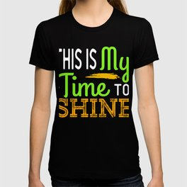 """A Shining Tee For A Wonderful You Saying """"This Is My Time To Shine"""" T-shirt Design Amazing Awesome T-shirt"""