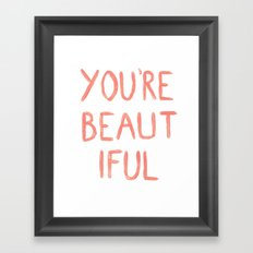 You're beautiful Framed Art Print