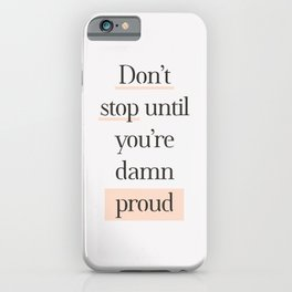 Don't Stop Until You're Damn Proud typography quote in peach peach pink and gray iPhone Case