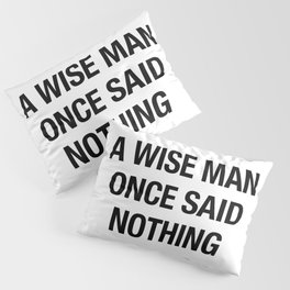 A Wise Man Once Said Nothing Pillow Sham